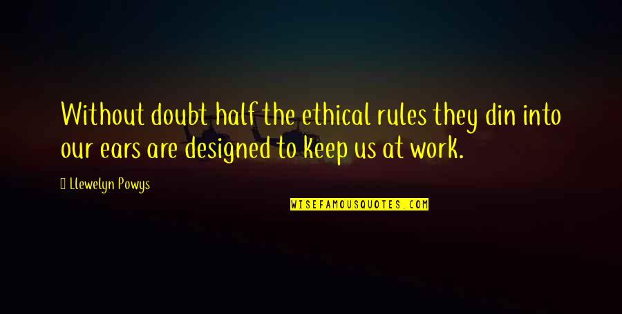 Mogens Quotes By Llewelyn Powys: Without doubt half the ethical rules they din