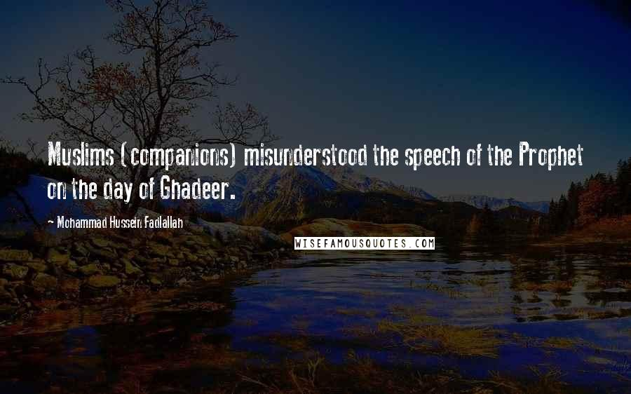 Mohammad Hussein Fadlallah quotes: Muslims (companions) misunderstood the speech of the Prophet on the day of Ghadeer.