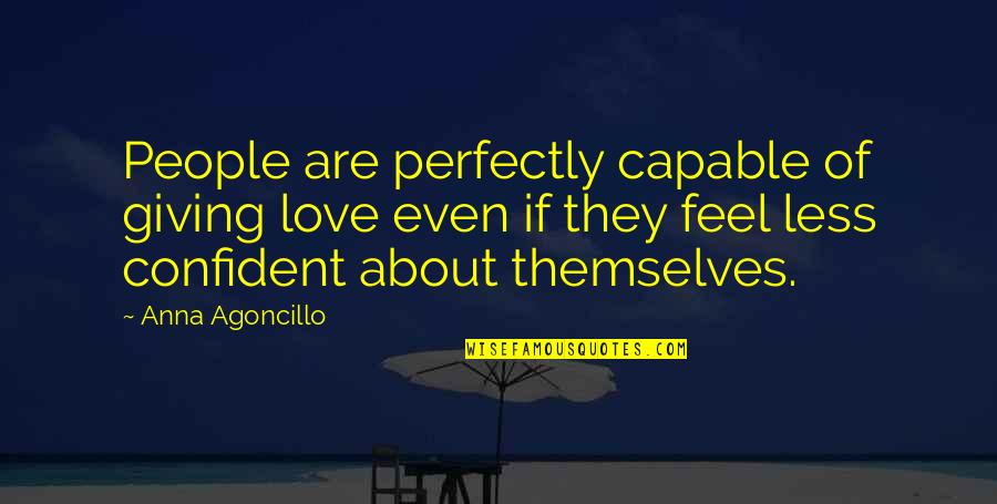 Mohammed Daud Khan Quotes By Anna Agoncillo: People are perfectly capable of giving love even