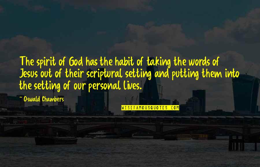 Mohammed Daud Khan Quotes By Oswald Chambers: The spirit of God has the habit of