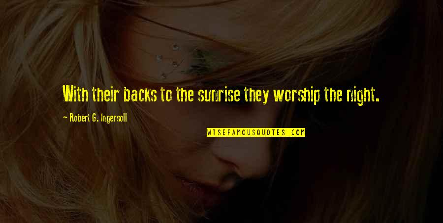 Mohammed Daud Khan Quotes By Robert G. Ingersoll: With their backs to the sunrise they worship