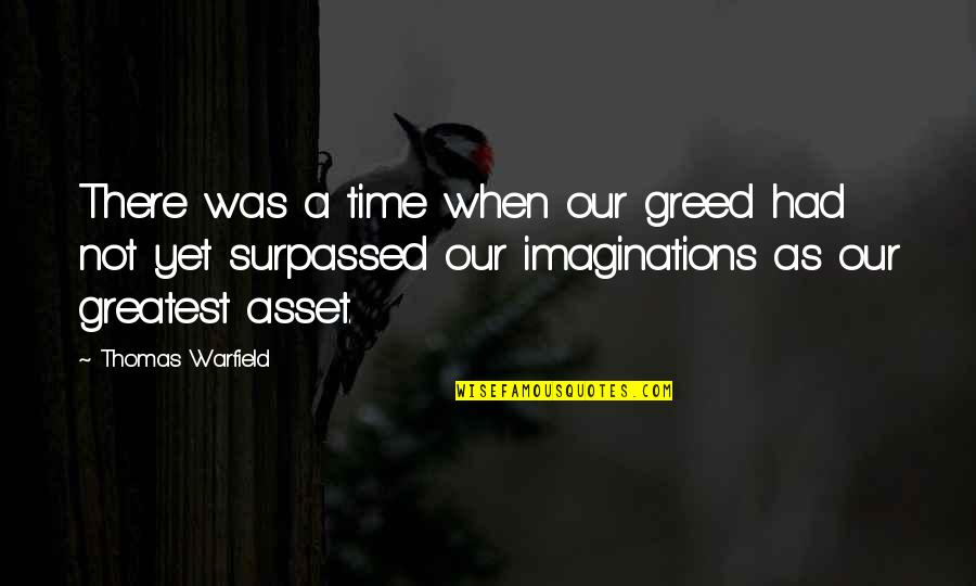 Mohammed Daud Khan Quotes By Thomas Warfield: There was a time when our greed had