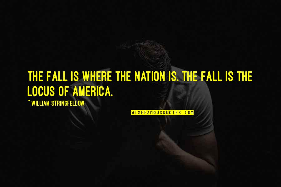 Mohammed Daud Khan Quotes By William Stringfellow: The Fall is where the nation is. The