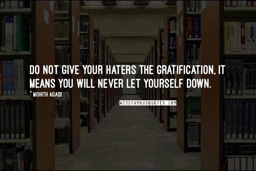 Mohith Agadi quotes: Do not give your haters the gratification, It means you will never let yourself down.