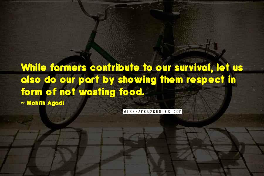 Mohith Agadi quotes: While farmers contribute to our survival, let us also do our part by showing them respect in form of not wasting food.