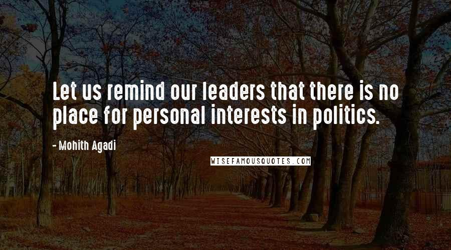 Mohith Agadi quotes: Let us remind our leaders that there is no place for personal interests in politics.