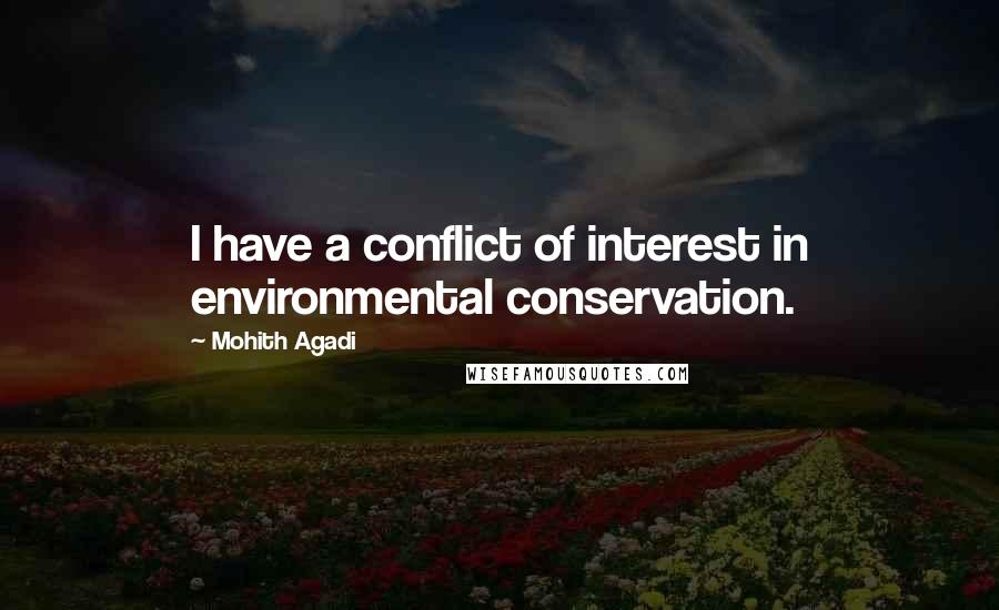Mohith Agadi quotes: I have a conflict of interest in environmental conservation.
