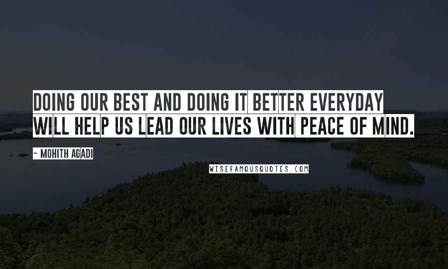 Mohith Agadi quotes: Doing our best and doing it better everyday will help us lead our lives with peace of mind.