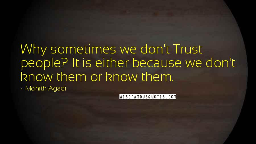 Mohith Agadi quotes: Why sometimes we don't Trust people? It is either because we don't know them or know them.
