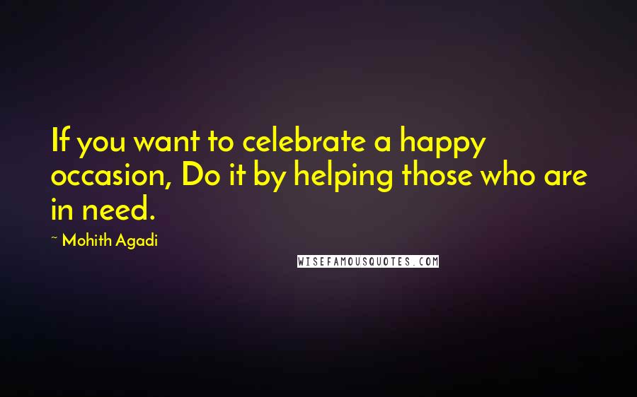 Mohith Agadi quotes: If you want to celebrate a happy occasion, Do it by helping those who are in need.