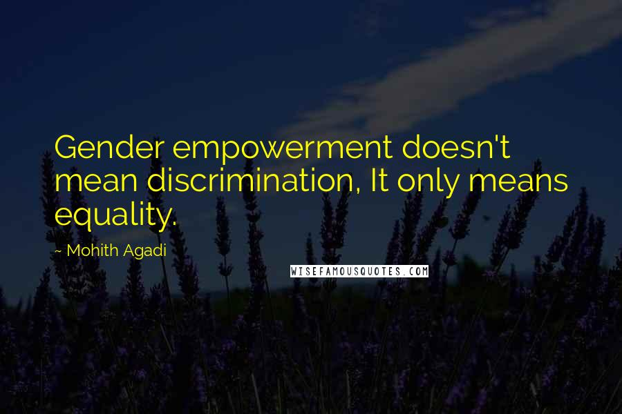 Mohith Agadi quotes: Gender empowerment doesn't mean discrimination, It only means equality.