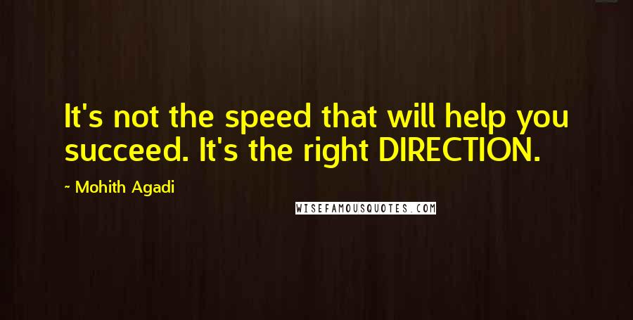 Mohith Agadi quotes: It's not the speed that will help you succeed. It's the right DIRECTION.