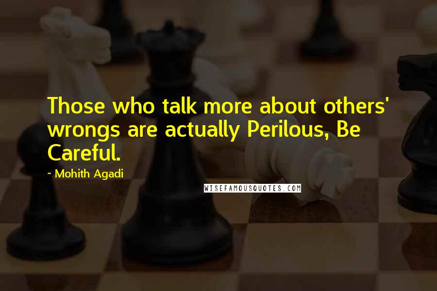 Mohith Agadi quotes: Those who talk more about others' wrongs are actually Perilous, Be Careful.