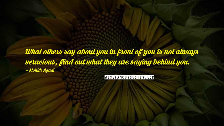 Mohith Agadi quotes: What others say about you in front of you is not always veracious, find out what they are saying behind you.