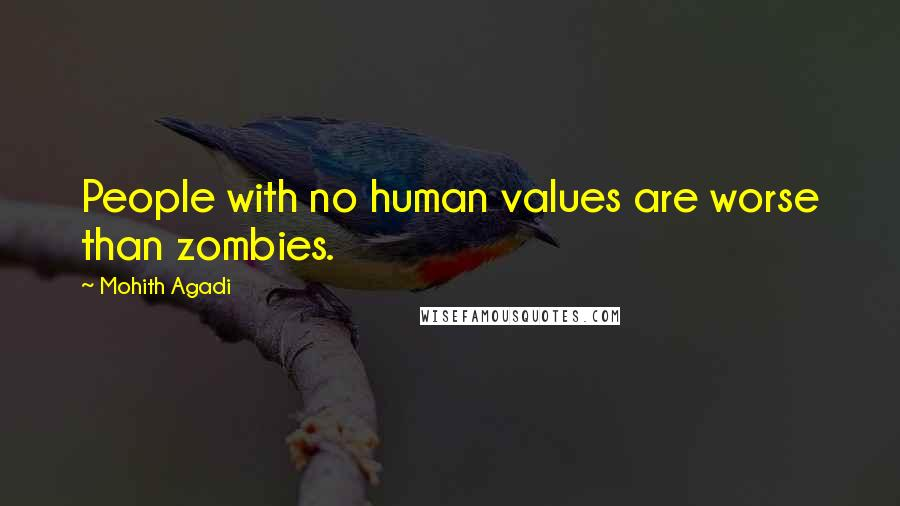 Mohith Agadi quotes: People with no human values are worse than zombies.