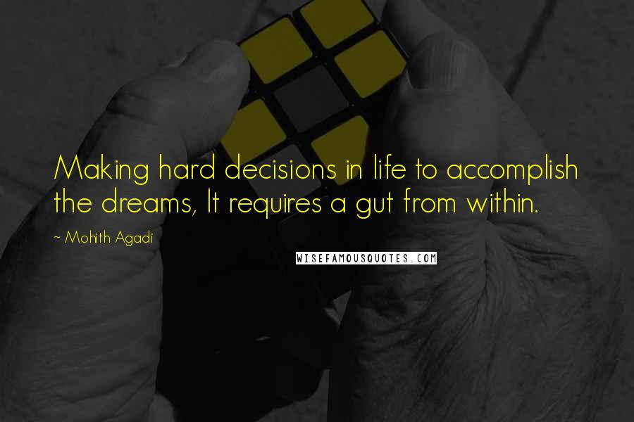 Mohith Agadi quotes: Making hard decisions in life to accomplish the dreams, It requires a gut from within.