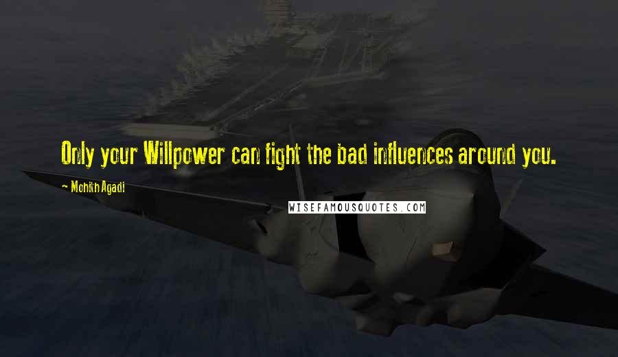 Mohith Agadi quotes: Only your Willpower can fight the bad influences around you.