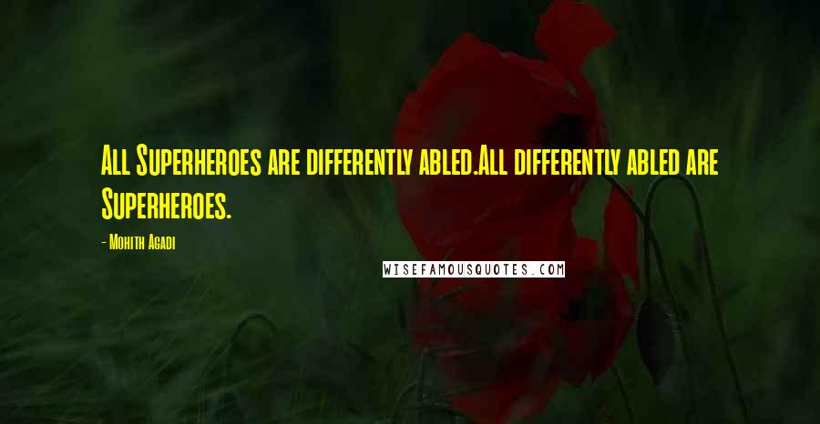 Mohith Agadi quotes: All Superheroes are differently abled.All differently abled are Superheroes.