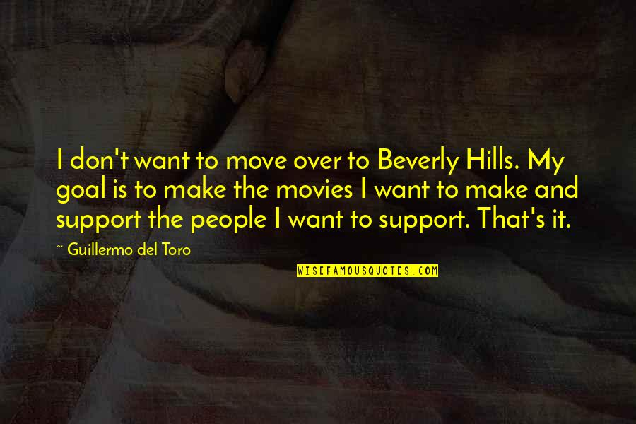 Moist Cake Quotes By Guillermo Del Toro: I don't want to move over to Beverly