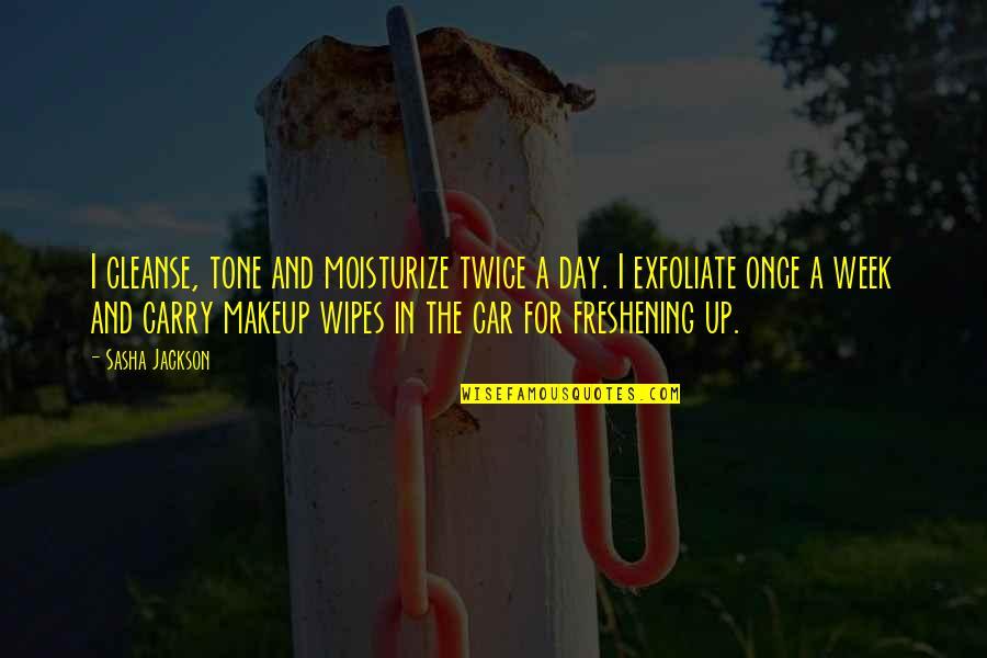 Moisturize Quotes By Sasha Jackson: I cleanse, tone and moisturize twice a day.