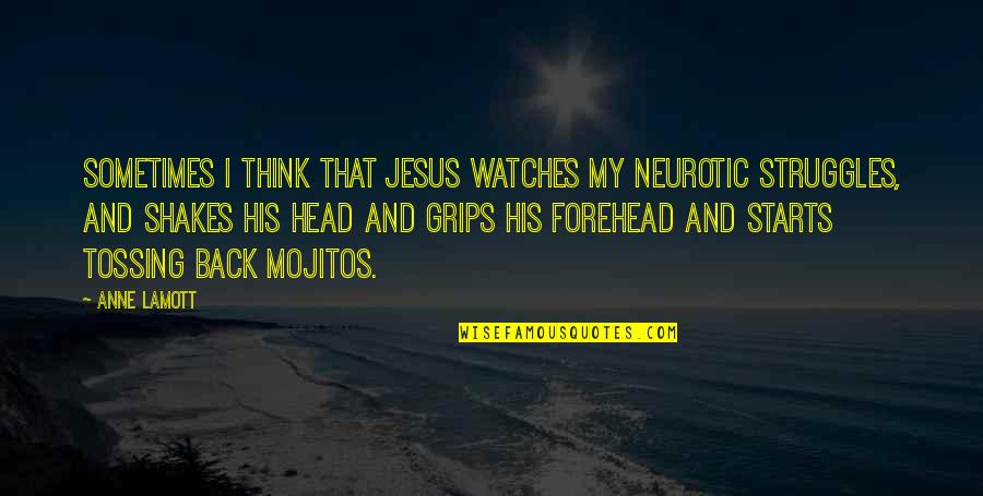 Mojitos Quotes By Anne Lamott: Sometimes I think that Jesus watches my neurotic