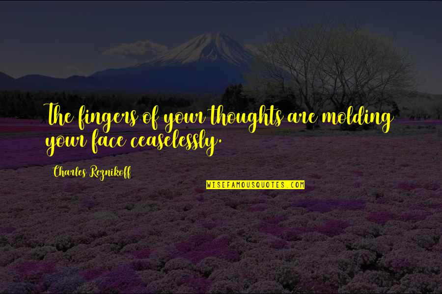 Molding Quotes By Charles Reznikoff: The fingers of your thoughts are molding your