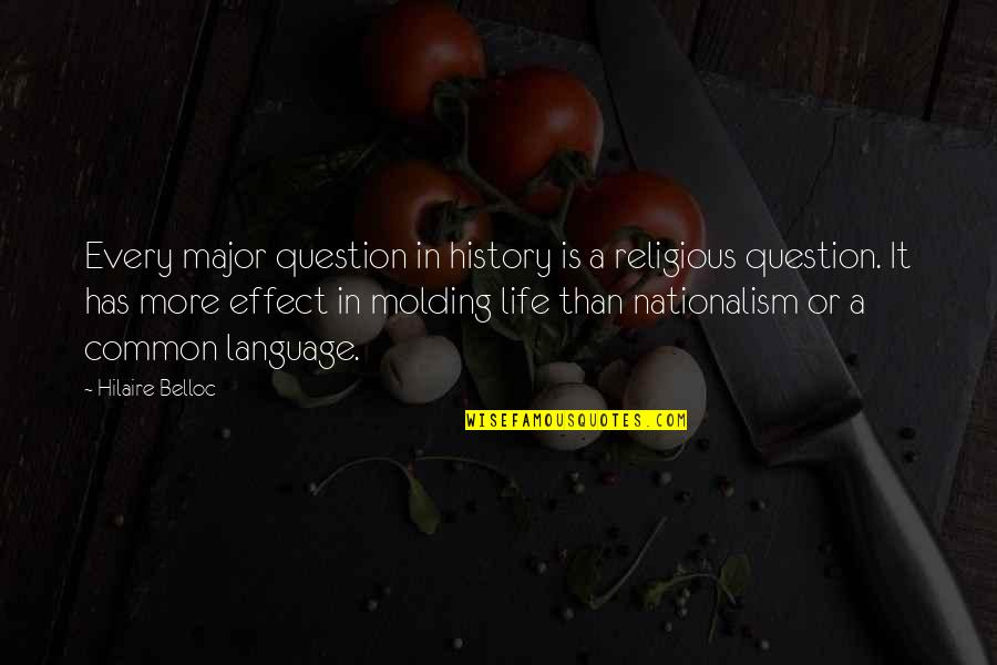 Molding Quotes By Hilaire Belloc: Every major question in history is a religious