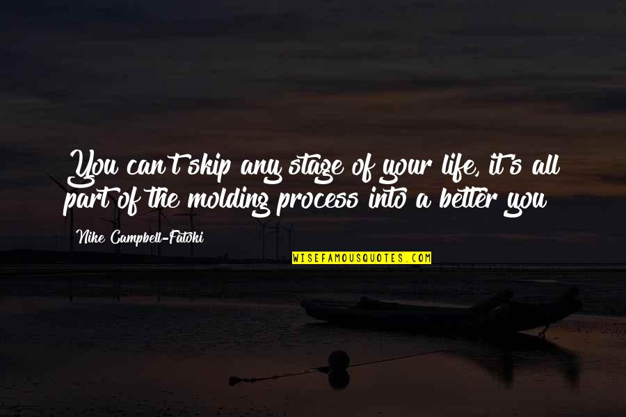 Molding Quotes By Nike Campbell-Fatoki: You can't skip any stage of your life,