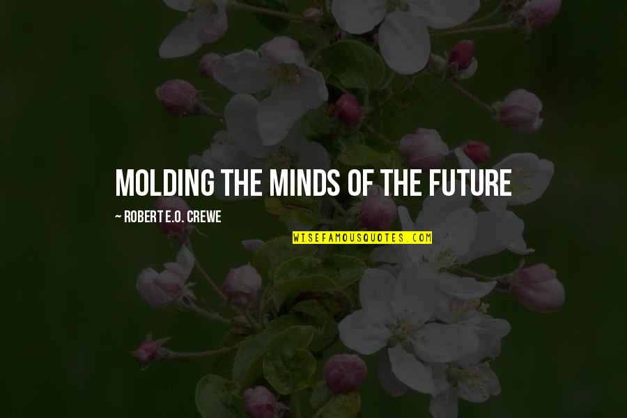 Molding Quotes By Robert E.O. Crewe: Molding the Minds of the Future