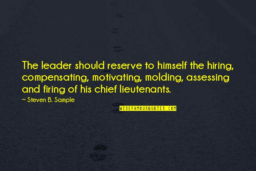Molding Quotes By Steven B. Sample: The leader should reserve to himself the hiring,