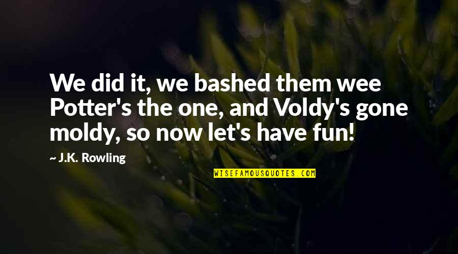 Moldy Quotes By J.K. Rowling: We did it, we bashed them wee Potter's