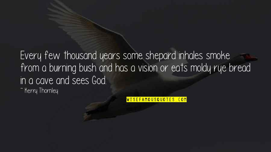 Moldy Quotes By Kerry Thornley: Every few thousand years some shepard inhales smoke