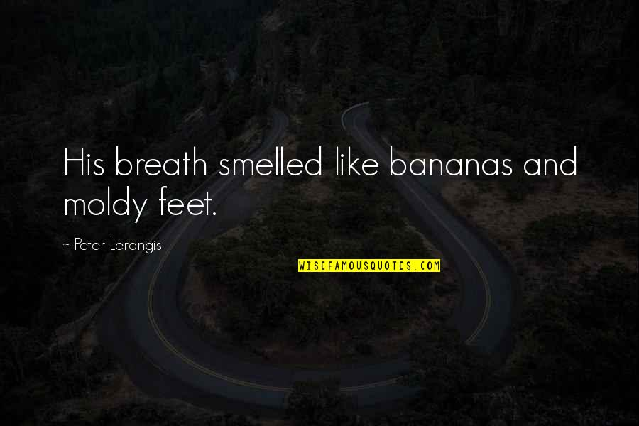 Moldy Quotes By Peter Lerangis: His breath smelled like bananas and moldy feet.