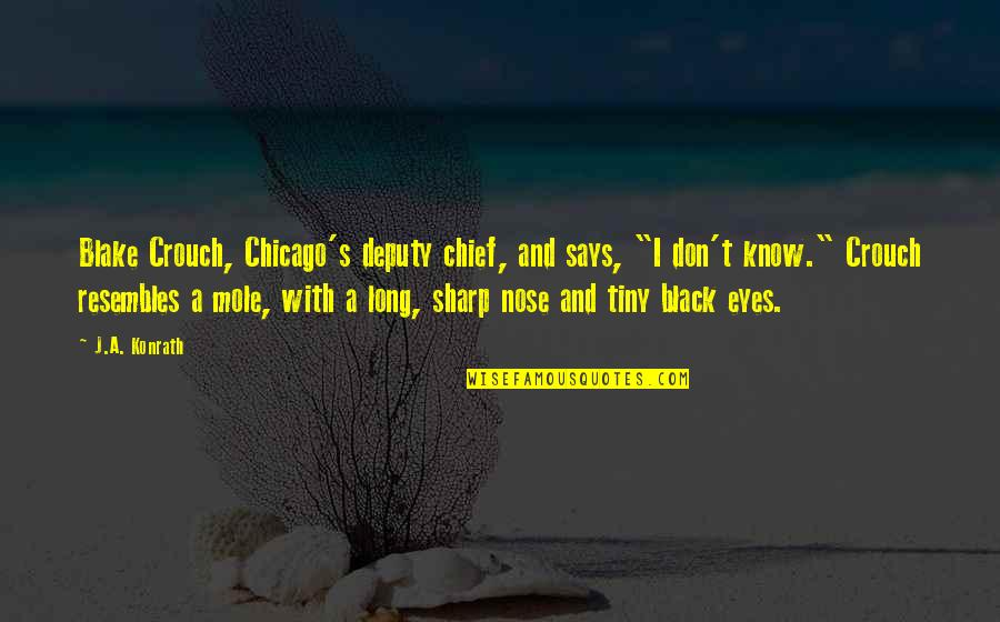 "Mole Quotes By J.A. Konrath: Blake Crouch, Chicago's deputy chief, and says, ""I"
