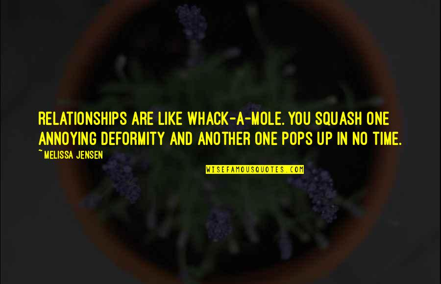 Mole Quotes By Melissa Jensen: Relationships are like Whack-a-Mole. You squash one annoying