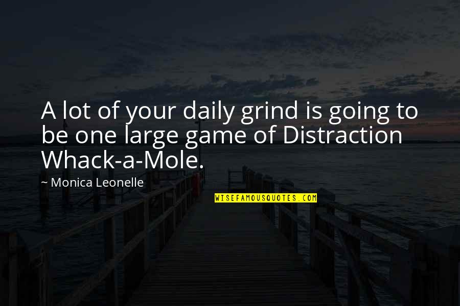 Mole Quotes By Monica Leonelle: A lot of your daily grind is going