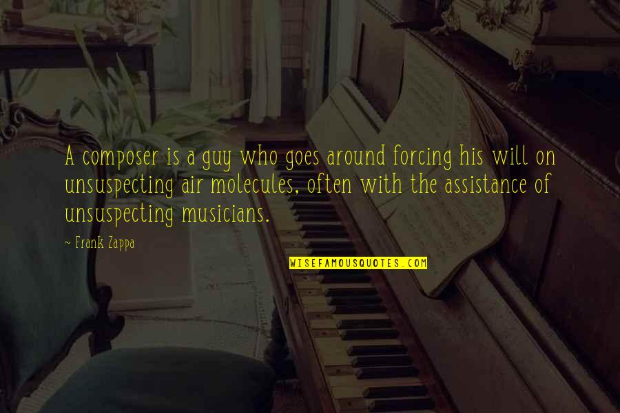 Molecular Biologist Quotes By Frank Zappa: A composer is a guy who goes around