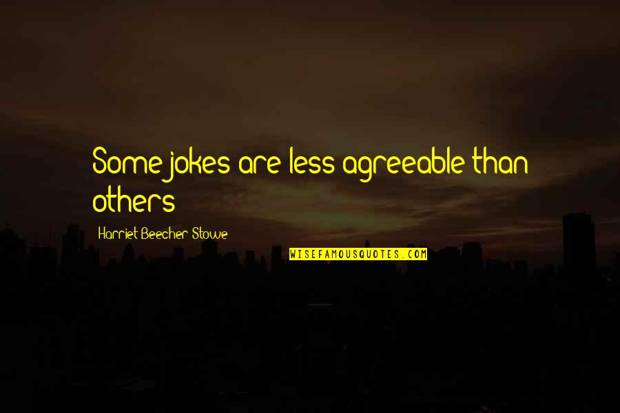Molecular Biologist Quotes By Harriet Beecher Stowe: Some jokes are less agreeable than others