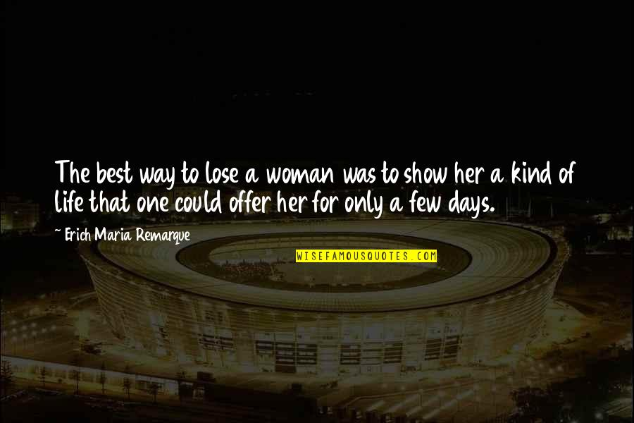 Moleskins Quotes By Erich Maria Remarque: The best way to lose a woman was
