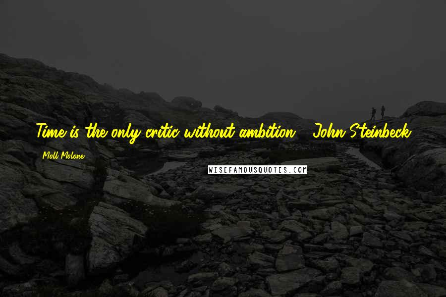 Moll Molone quotes: Time is the only critic without ambition - John Steinbeck