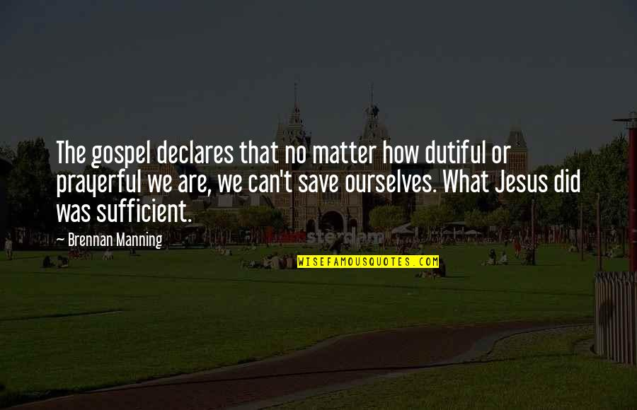 Molly Mahar Quotes By Brennan Manning: The gospel declares that no matter how dutiful