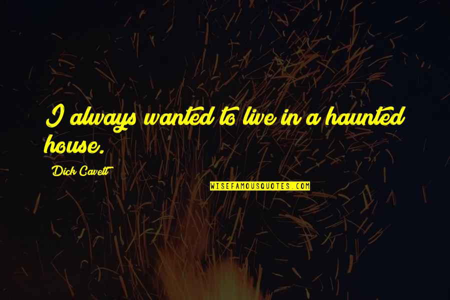 Molly Mahar Quotes By Dick Cavett: I always wanted to live in a haunted