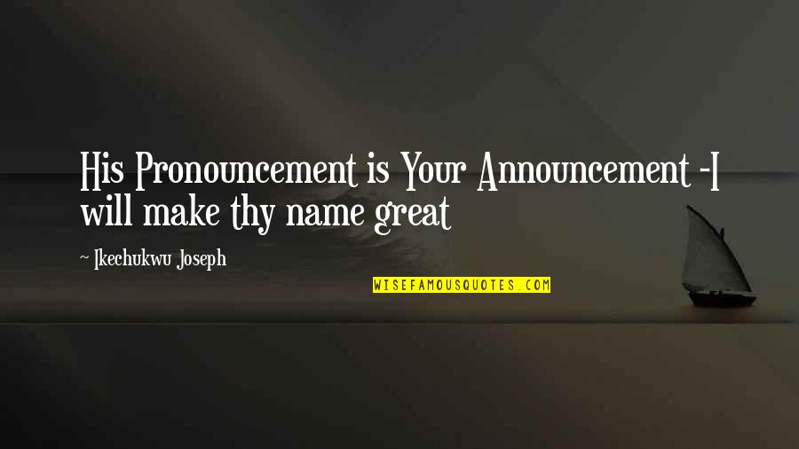 Molly Mahar Quotes By Ikechukwu Joseph: His Pronouncement is Your Announcement -I will make