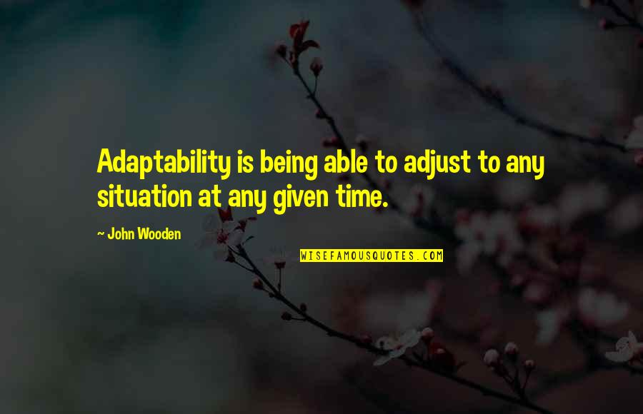 Molly Mahar Quotes By John Wooden: Adaptability is being able to adjust to any