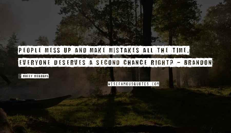 Molly McAdams quotes: People mess up and make mistakes all the time. Everyone deserves a second chance right? - Brandon