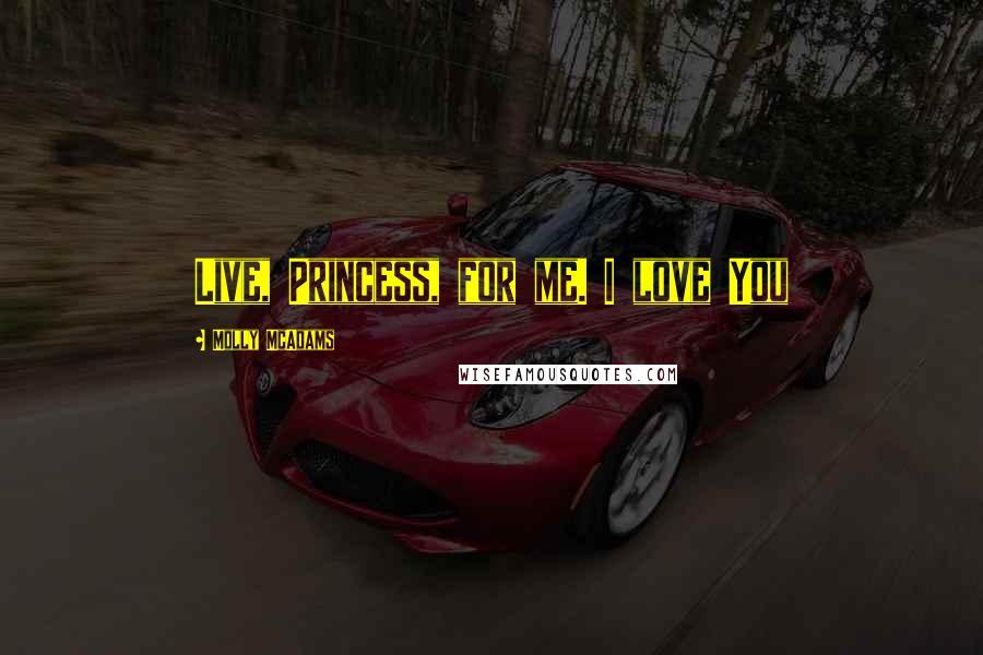 Molly McAdams quotes: Live, Princess, for me. I love You