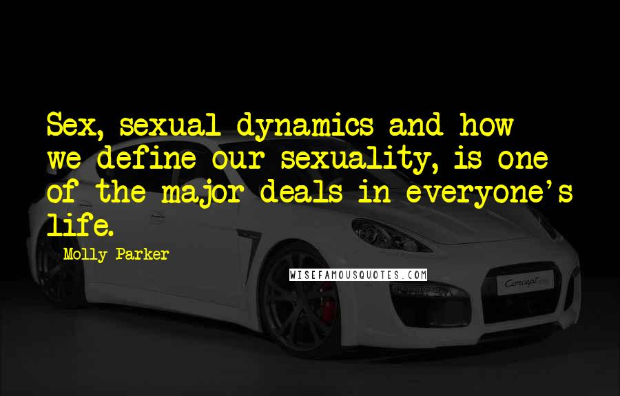 Molly Parker quotes: Sex, sexual dynamics and how we define our sexuality, is one of the major deals in everyone's life.