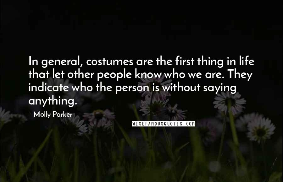 Molly Parker quotes: In general, costumes are the first thing in life that let other people know who we are. They indicate who the person is without saying anything.