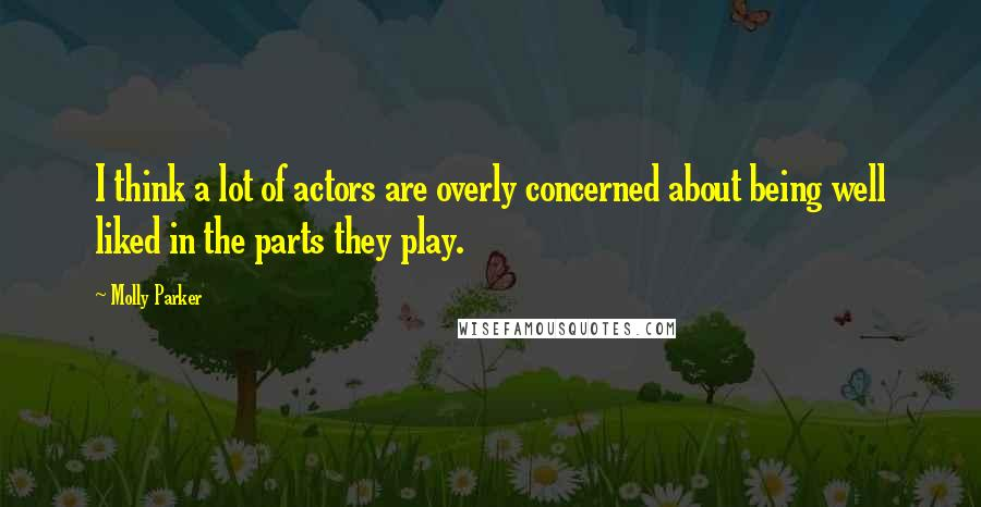 Molly Parker quotes: I think a lot of actors are overly concerned about being well liked in the parts they play.