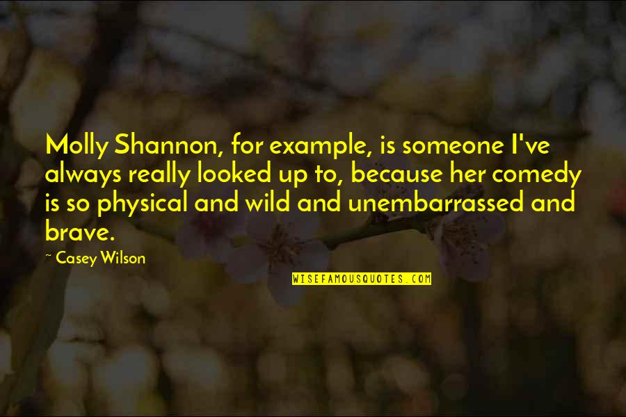 Molly Shannon Quotes By Casey Wilson: Molly Shannon, for example, is someone I've always